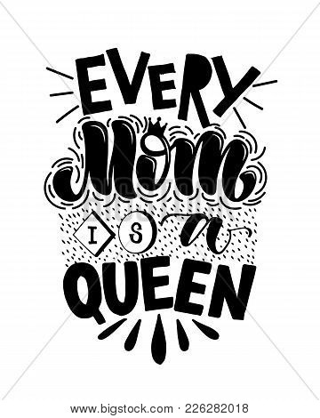 Motivational Quote In Vector. Every Mom Is A Queen. Isolated On White Background Handwritten Letteri