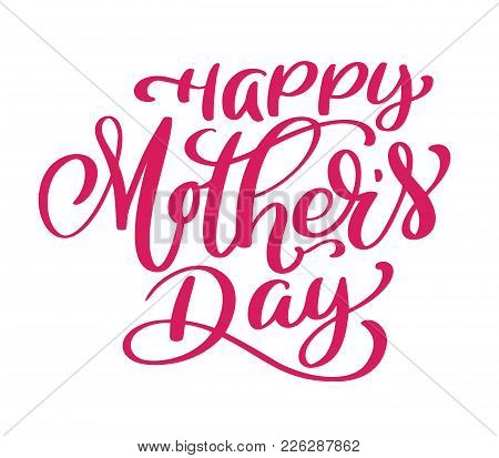 Happy Mothers Day Text Handwritten Lettering On White Background Isolated, Modern Brush Pen Vector I