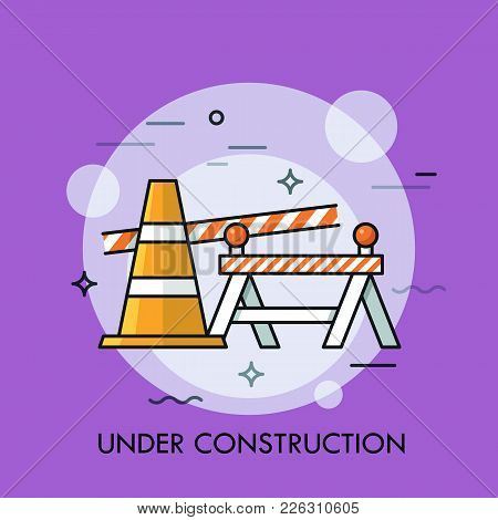 Traffic Cone, Road Safety Barrier And Restrictive Tape. Concept Of Website Under Construction, Error