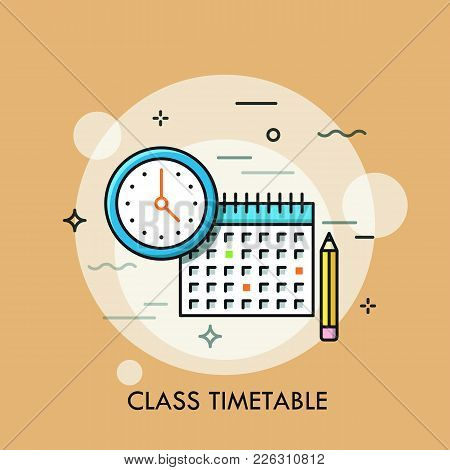 Clock, Calendar And Pencil. Concept Of Class Timetable Or Schedule, Personal Study Plan Creation, Le