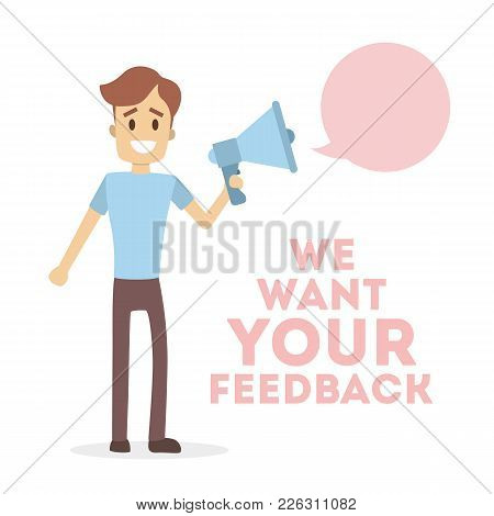We Want Your Feedback. Man With Megaphone With Speech Bubble.