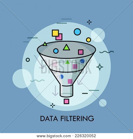 Colorful Geometric Shapes Passing Through Funnel And Arrows. Concept Of Digital Data Filtering, Elec