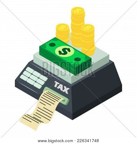 Tax Machine Icon. Isometric Illustration Of Tax Machine Vector Icon For Web