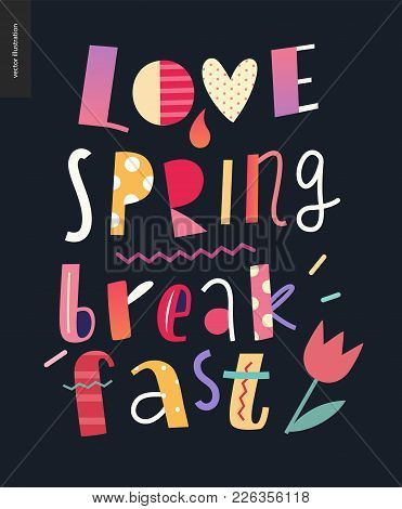 Love, Spring, Breakfast Lettering Composition On The Dark Background