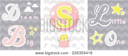 Posters Set Of Dream Big Little One Slogan With Baby Cat And Balloon With Initial S. Can Be Used For