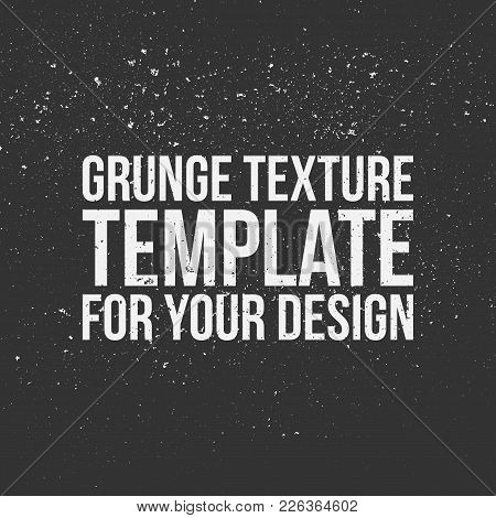 Grunge Texture Template For Your Design. Use Like A Grain, Stain Or Dirt. Vector Illustration