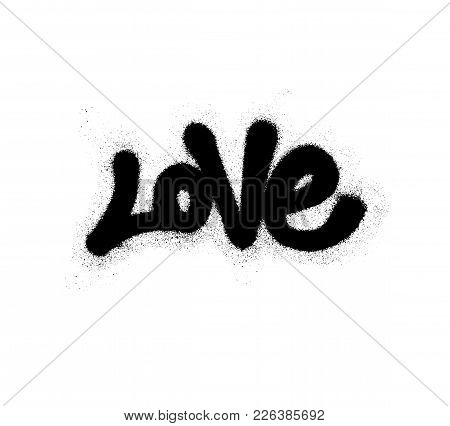 Sprayed Love Font Graffiti With Overspray In Black Over White. Vector Graffiti Art Illustration.