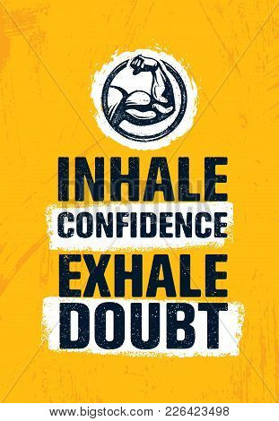Inhale Confidence Exhale Doubt. Inspiring Creative Motivation Quote Poster Template. Vector Typograp