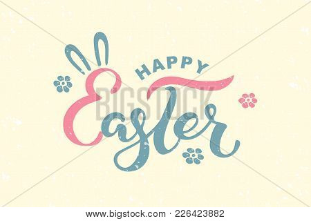 Happy Easter Text Isolated On Textured Background. Hand Drawn Lettering As Easter Logo, Badge, Icon.
