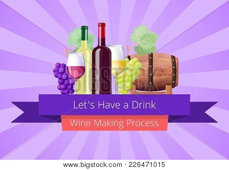 Lets Have Drink, Wine Making Process Poster With Bottle And Glasses, Grapes And Wooden Barrels, Head