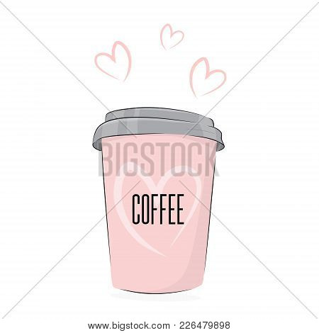 Vector Coffee Drink. Cute Food Illustration Cup Of Drink To Go With Lovely Text. Cafe Poster With Pi