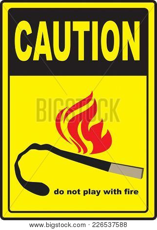 Caution Not To Play With Matches. Industrial Symbol With A Match