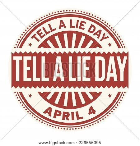 Tell A Lie Day, April 4, Rubber Stamp, Vector Illustration