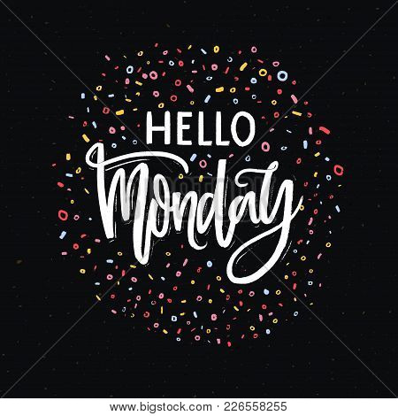 Hello Monday Text On Dark Black Background With Colorful Dots And Marks. Hand Lettering Banner For W