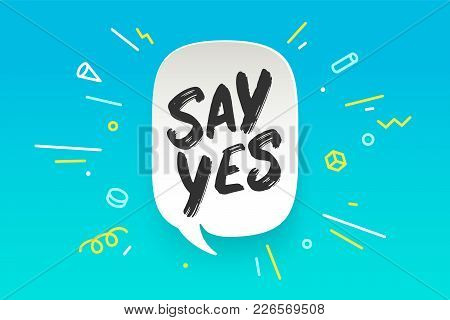 Say Yes. Banner, Speech Bubble, Poster And Sticker Concept, Geometric Style With Text Say Yes. Icon