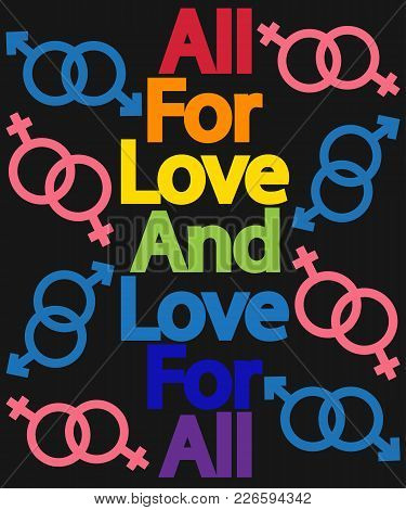 Inscription Everything For Love And Love For All Colors Of The Rainbow. The Concept Of Freedom To Ch
