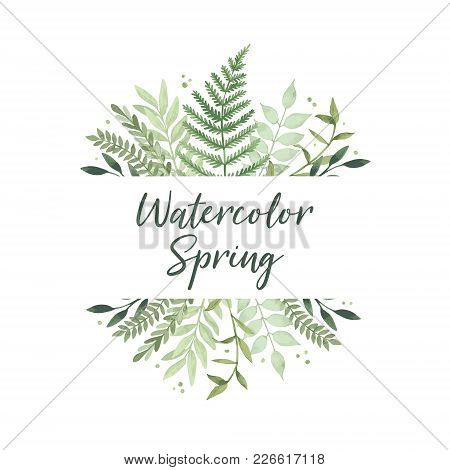 Vector Watercolor Illustration. Spring Is Coming. Botanical Frame With Green Leaves, Branches And He