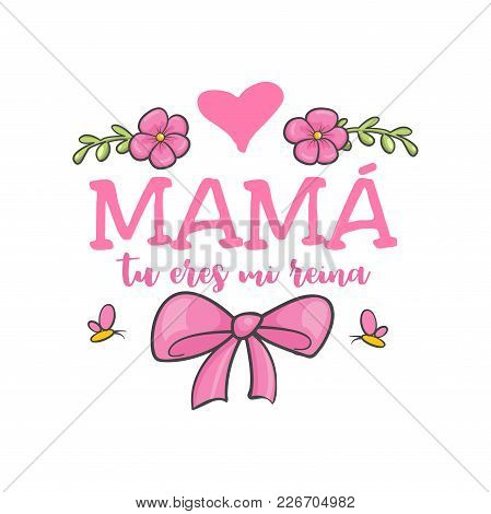Mom Your Are My Queen. Spanish Mothers Day Greeting. Sweet Floral Message With Happy Wishes, Card To