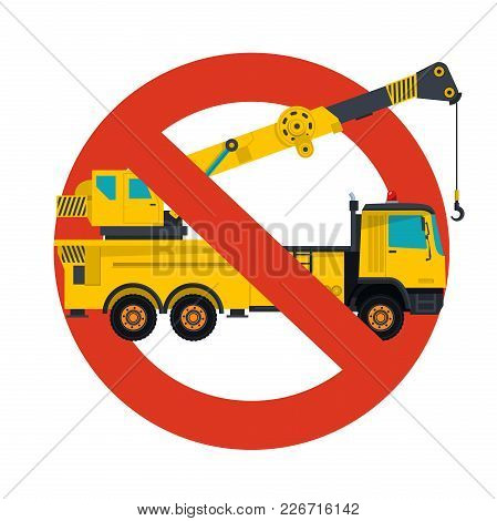 Prohibition Of Crane Work Symbol. Derrick Strict Ban Sign. Caution Of Construction Machinery And Gro