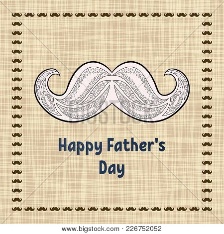 Happy Father's Day Greeting Card. Vector Typography. Postcard With A Retro Zentangle Mustache For A