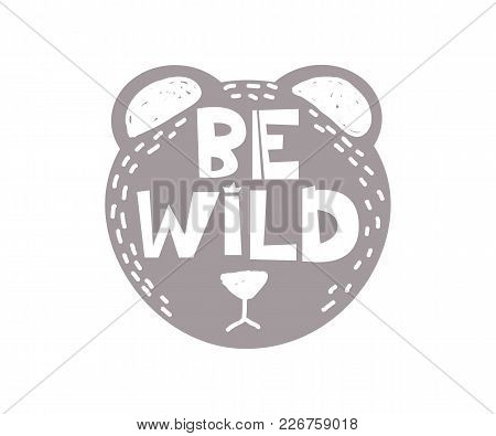Be Wild Slogan. Hand Drawn Style Typography Poster With Inspirational Quote. Greeting Card, Print Ar