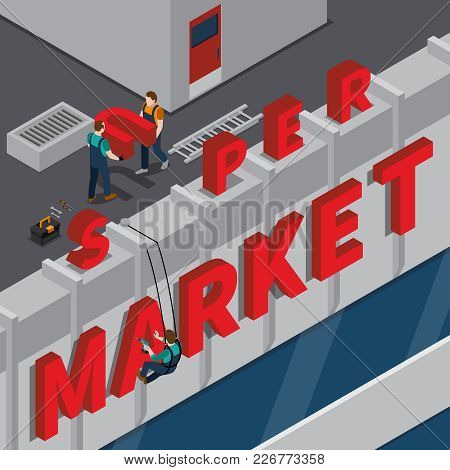 Signboard Installation Isometric Composition With Workers On Supermarket Roof During Mounting Of Red