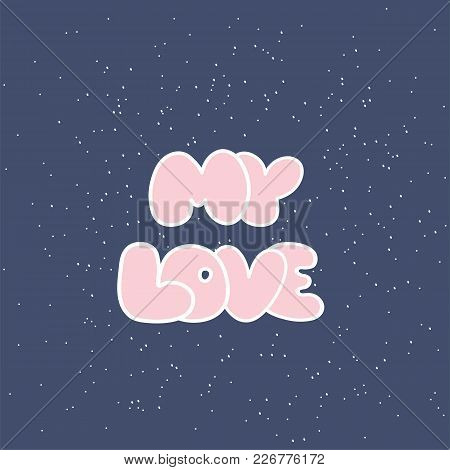 My Love Postcard. Phrase For Valentine S Day. Isolated On White Background. Hand Drawn Elements For