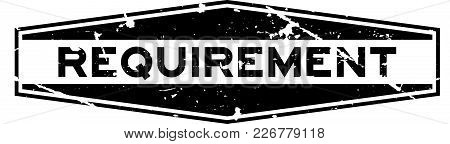 Grunge Black Requirement Word Hexagon Rubber Seal Stamp On White Background