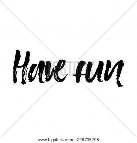 Have Fun. Hand Lettering Illustration For Your Design.