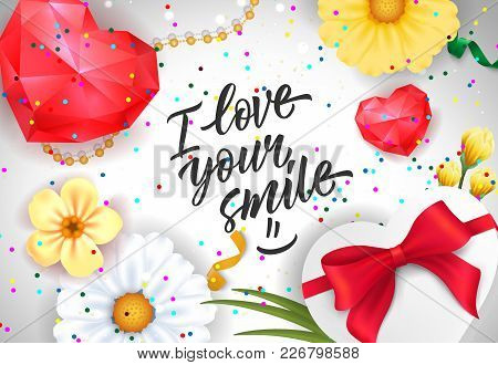 I Love Your Smile Lettering With Ruby Hearts, Flowers And Gift Box. Calligraphic Inscription Can Be