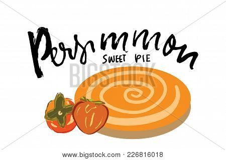 Persimmon Sweet Pie Hand Drawn Illustration For Your Design.