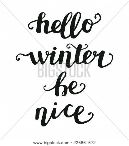 Vector Lettering Illustration With A Phrase Hello Winter Be Nice. Hand Written Phrase Isolated On Wh