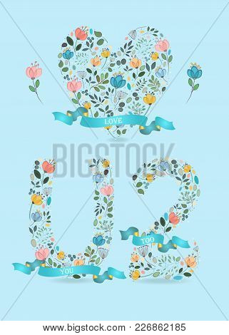 Love You Too. Floral Big Heart, Letter U And Number 2. Blue Satin Ribbons With Golden Back And White