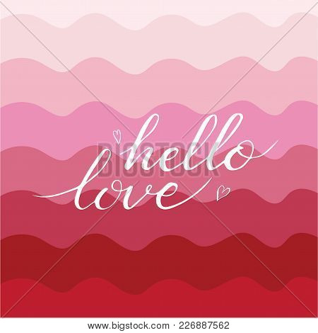 Hand Drawn Hello Love Phrase. Postcard For Valentines Day.