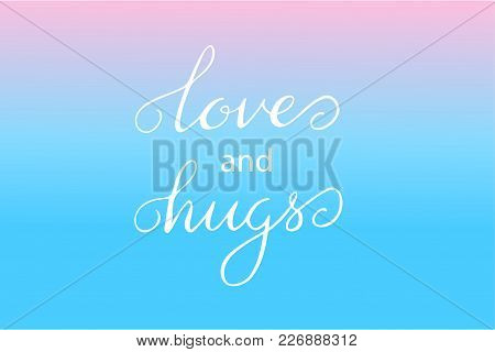 Valentines Day Handwritten Card - Vector Lettering Love And Hugs.