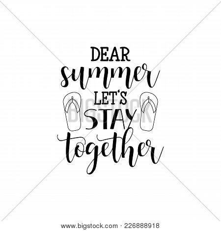 Dear Summer, Let's Stay Together. Hand Drawn Lettering. Modern Calligraphy. Ink Illustration.