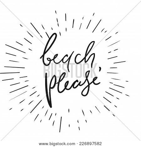 Beach, Please.hand Lettering. Ocean Quotes For Your Design.