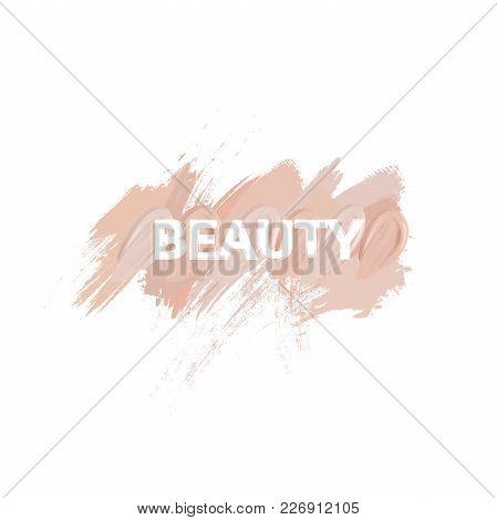 Inscription Beauty With Makeup Liquid Foundation Brush Stroke Lines And Smears. Beauty Creative Deco