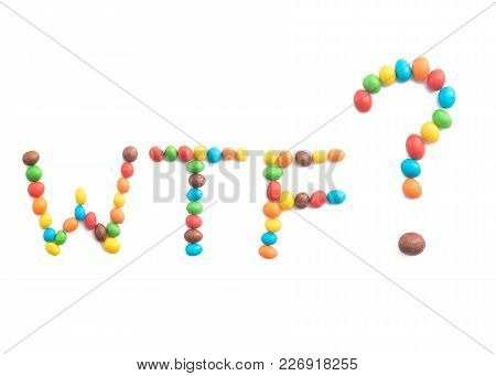 Wtf Phrase, Of Multicolored Candies Isolated On White Background For Any Purpose