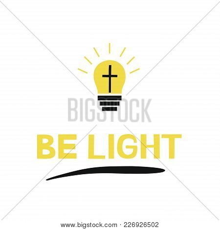 Hand Lettering Be Light, Near The Bulb With Cross And Rays. Biblical Background. New Testament. Post