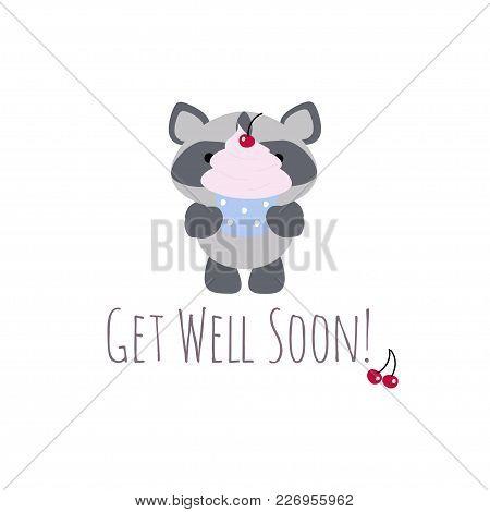 Vector Illustration With Cute Kawaii Raccoon And Cupcake, Get Well Soon Card.
