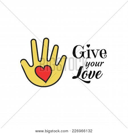 Hand With Heart Shape Icon. Give Your Love Lettering. Charity And Donation Concept. Vector Illustrat