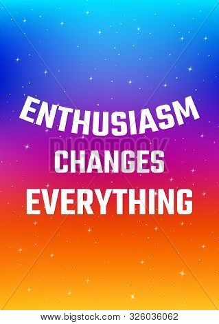 Motivational Poster. Enthusiasm Changes Everything. Open Space, Starry Sky Style. Print Design. Dark