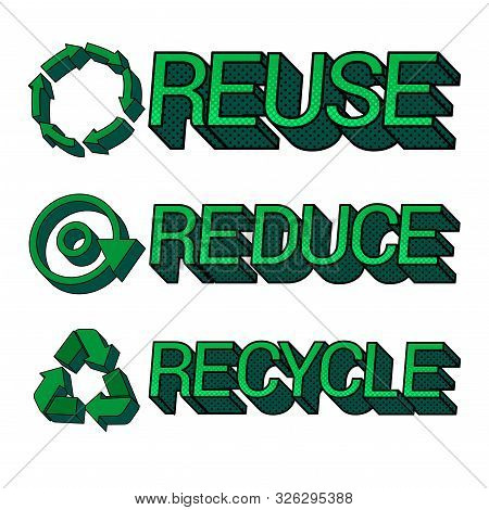 Ecological And Eco Friendly 3d Concept With Green Reduce Reuse Recycle Words And Appropriate Icons.