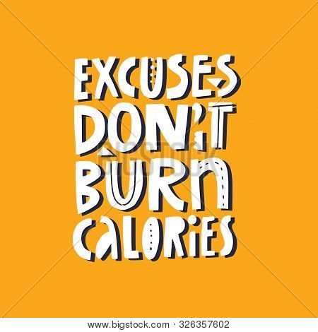 Excuses Dont Burn Calories Hand Drawn Vector Lettering