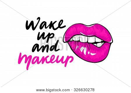 Wake Up And Makeup. Fashion Quote. Sexy Lips, Bite Ones Lip. Lips Biting. Female Lips With Fuchsia L
