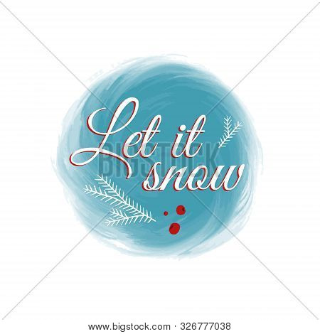 Christmas Card, Snowball With Lettering Let It Snow. Vector Illustration With The Words Ant Spruce T