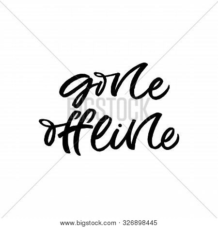 Hand Drawn Lettering Card. The Inscription: Gone Offline. Perfect Design For Greeting Cards, Posters