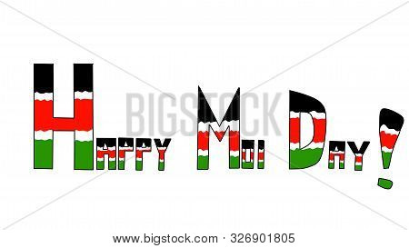 Nairobi, Kenya - October 6: Happy Moi Day Words With Colors Of The Kenya Flag Designed On October 6,