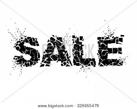 Exploding Text Sale With Debris. Isolated Black Inscription On White Background. Concept, Template F